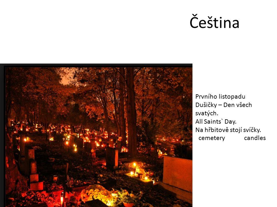 Čeština Prvního listopadu Dušičky – Den všech svatých.