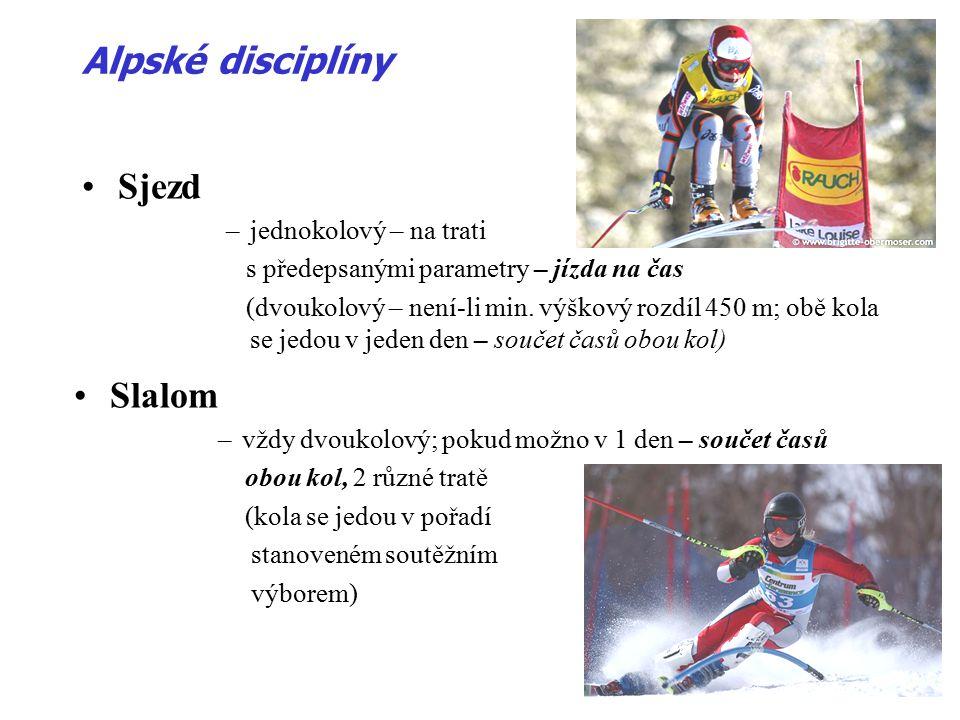 Superobří slalom –vždy jednokolový – na trati s předepsanými parametry – jízda na čas Alpské disciplíny Obří slalom –vždy dvoukolový; pokud možno v 1 den – součet časů obou kol, 2.