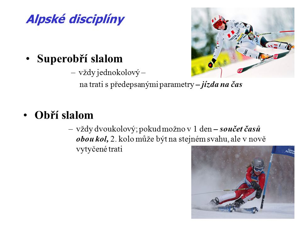 Kategorie: »Od 7 let přípravka + (před)žactvo »Od 16 let juniorské kategorie »Od 21 let dospělí (muži, ženy) Alpské disciplíny Startovní pořadí pro 2.