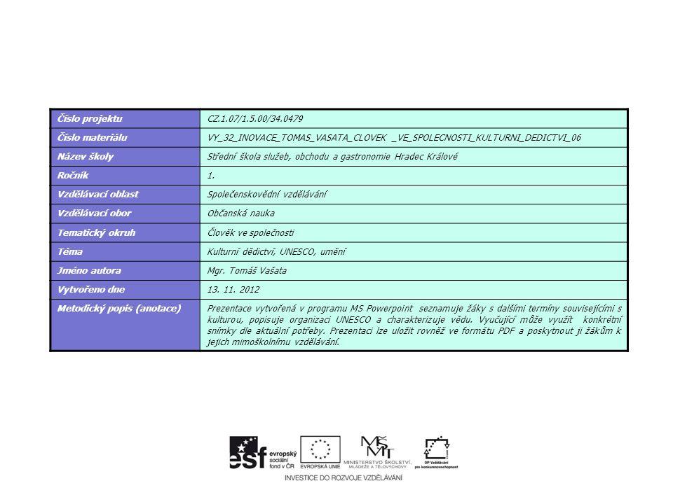 Číslo projektuCZ.1.07/1.5.00/34.0479 Číslo materiáluVY_32_INOVACE_TOMAS_VASATA_CLOVEK _VE_SPOLECNOSTI_KULTURNI_DEDICTVI_06 Název školyStřední škola sl