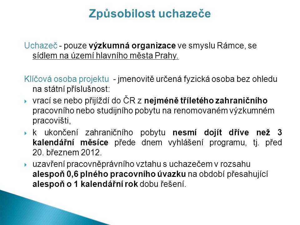 Způsobilost uchazeče Uchazeč - pouze výzkumná organizace ve smyslu Rámce, se sídlem na území hlavního města Prahy.