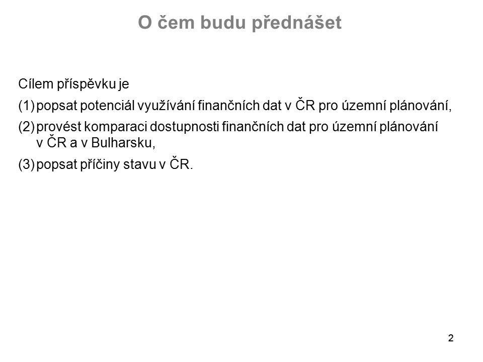 22 O čem budu přednášet Cílem příspěvku je (1)popsat potenciál využívání finančních dat v ČR pro územní plánování, (2)provést komparaci dostupnosti finančních dat pro územní plánování v ČR a v Bulharsku, (3)popsat příčiny stavu v ČR.