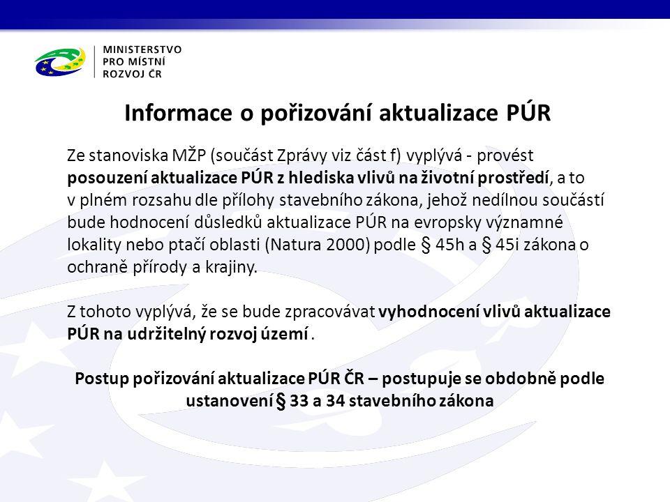Informace o pořizování aktualizace PÚR Ze stanoviska MŽP (součást Zprávy viz část f) vyplývá - provést posouzení aktualizace PÚR z hlediska vlivů na životní prostředí, a to v plném rozsahu dle přílohy stavebního zákona, jehož nedílnou součástí bude hodnocení důsledků aktualizace PÚR na evropsky významné lokality nebo ptačí oblasti (Natura 2000) podle § 45h a § 45i zákona o ochraně přírody a krajiny.