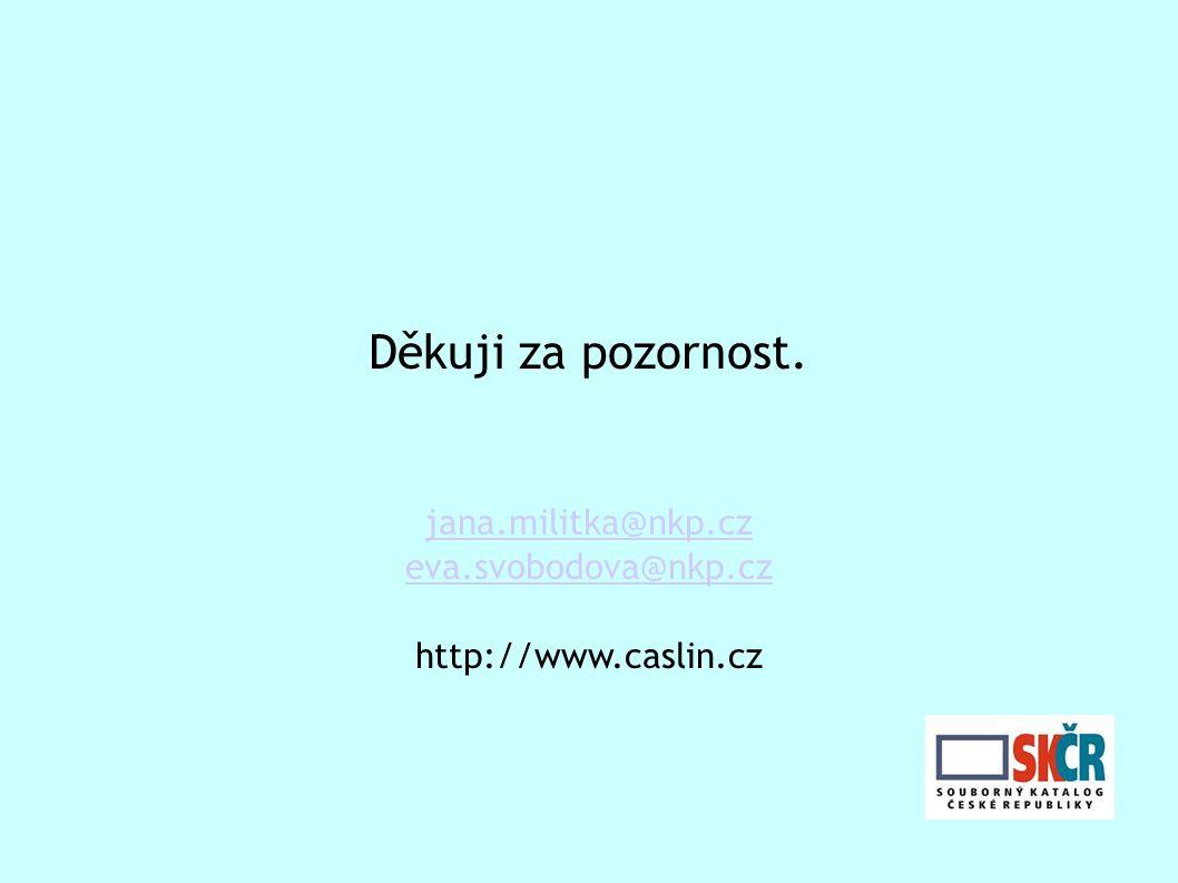 Děkuji za pozornost. jana.militka@nkp.cz eva.svobodova@nkp.cz http://www.caslin.cz