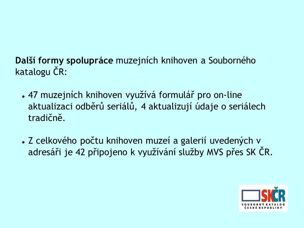 Další formy spolupráce muzejních knihoven a Souborného katalogu ČR: 47 muzejních knihoven využívá formulář pro on-line aktualizaci odběrů seriálů, 4 aktualizují údaje o seriálech tradičně.