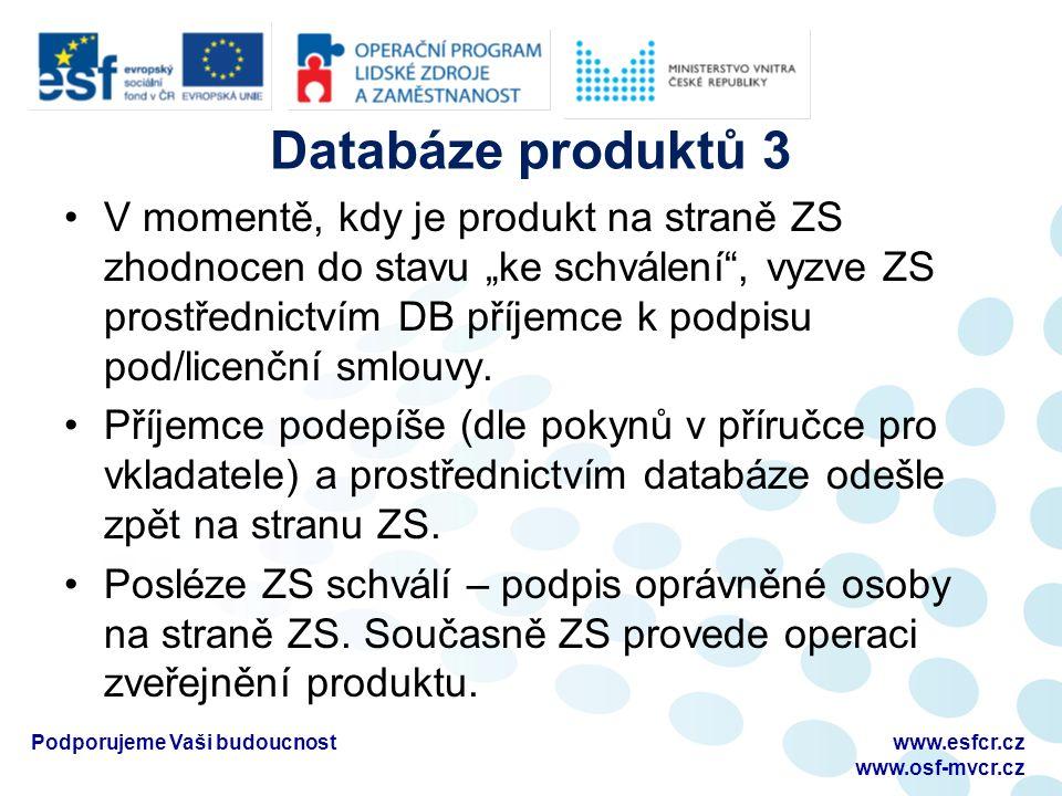"""Databáze produktů 3 V momentě, kdy je produkt na straně ZS zhodnocen do stavu """"ke schválení , vyzve ZS prostřednictvím DB příjemce k podpisu pod/licenční smlouvy."""