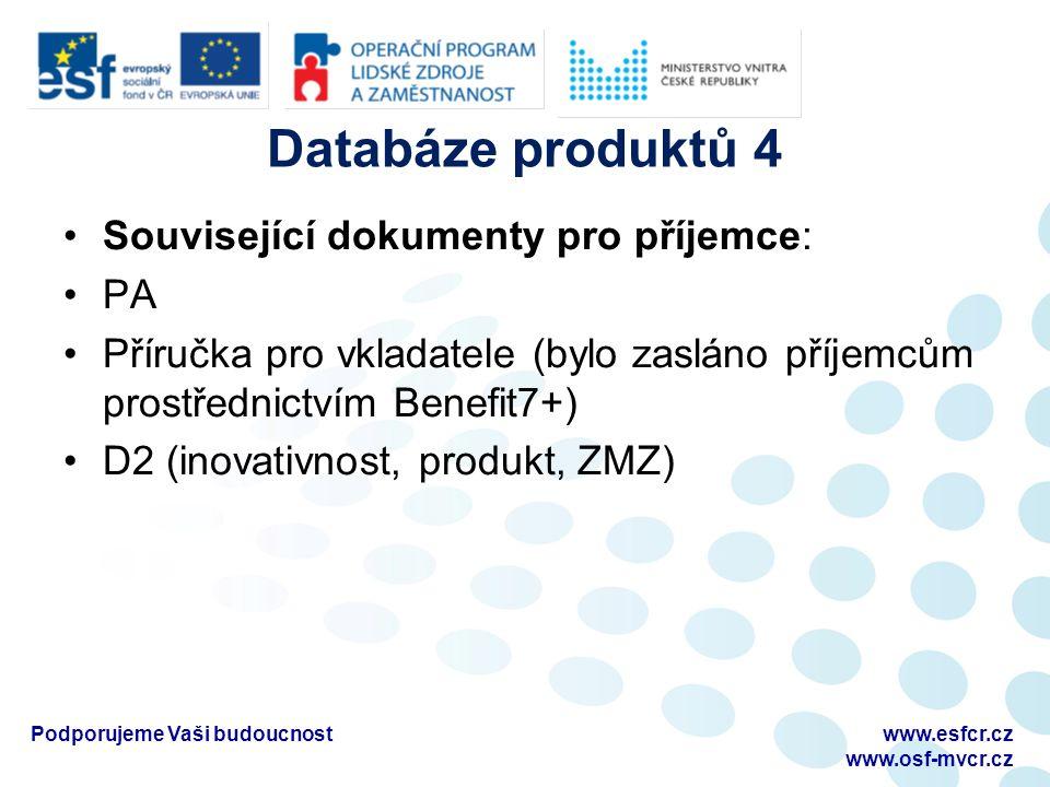 Databáze produktů 4 Související dokumenty pro příjemce: PA Příručka pro vkladatele (bylo zasláno příjemcům prostřednictvím Benefit7+) D2 (inovativnost, produkt, ZMZ) Podporujeme Vaši budoucnostwww.esfcr.cz www.osf-mvcr.cz