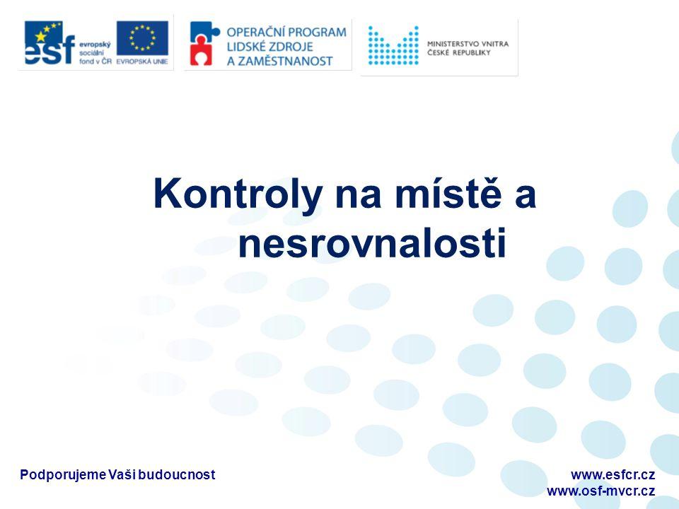 Kontroly na místě a nesrovnalosti Podporujeme Vaši budoucnostwww.esfcr.cz www.osf-mvcr.cz