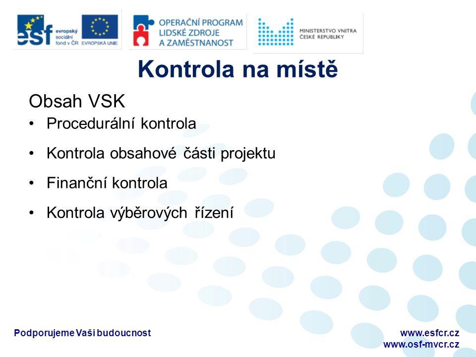 Kontrola na místě Obsah VSK Procedurální kontrola Kontrola obsahové části projektu Finanční kontrola Kontrola výběrových řízení Podporujeme Vaši budoucnostwww.esfcr.cz www.osf-mvcr.cz