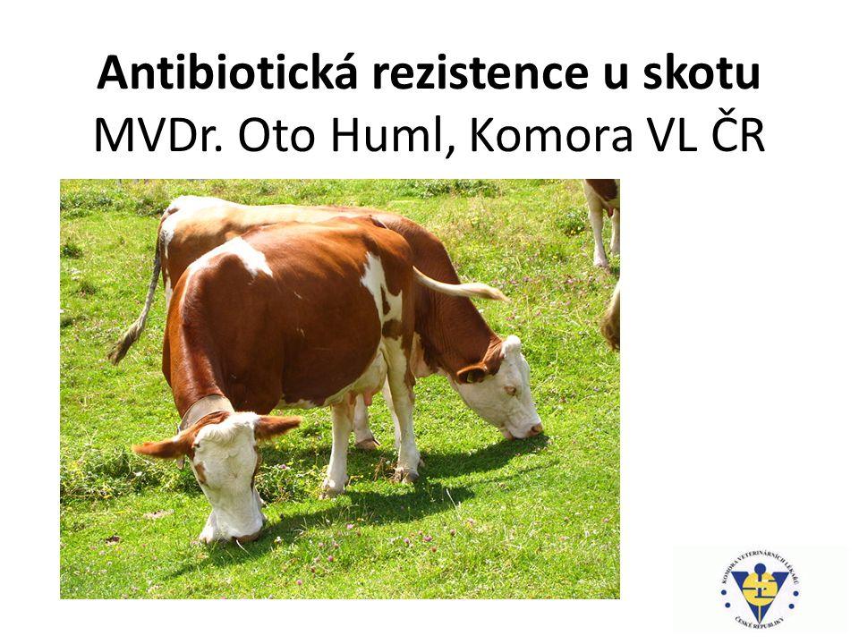 Antibiotická rezistence u skotu MVDr. Oto Huml, Komora VL ČR