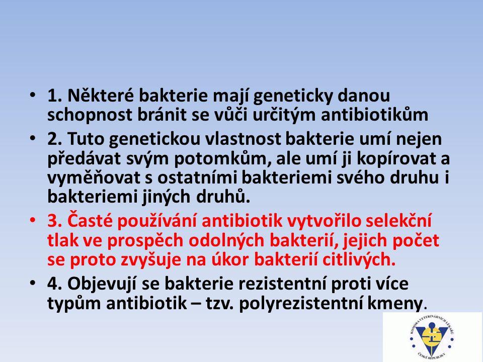 1. Některé bakterie mají geneticky danou schopnost bránit se vůči určitým antibiotikům 2.