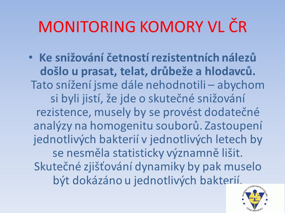 MONITORING KOMORY VL ČR Ke snižování četností rezistentních nálezů došlo u prasat, telat, drůbeže a hlodavců.