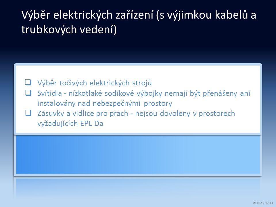 © IHAS 2011 ZónaÚrovně ochrany zařízení (EPL) 0Ga 1Ga nebo Gb 2Ga, Gb nebo Gc 20Da 21Da nebo Db 22Da, Db nebo Dc Tabulka 1: Úroveň ochrany zařízení (EPL), pokud jsou stanoveny pouze zóny