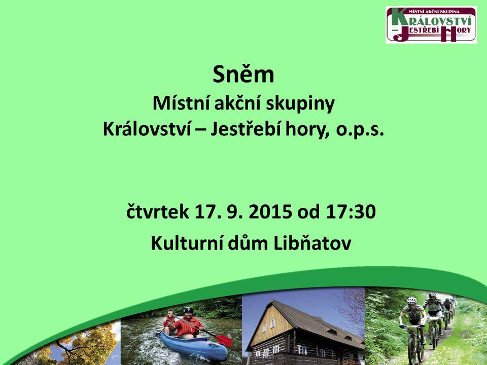 Sněm Místní akční skupiny Království – Jestřebí hory, o.p.s. čtvrtek 17. 9. 2015 od 17:30 Kulturní dům Libňatov