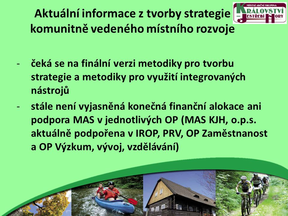 Aktuální informace z tvorby strategie komunitně vedeného místního rozvoje -čeká se na finální verzi metodiky pro tvorbu strategie a metodiky pro využi