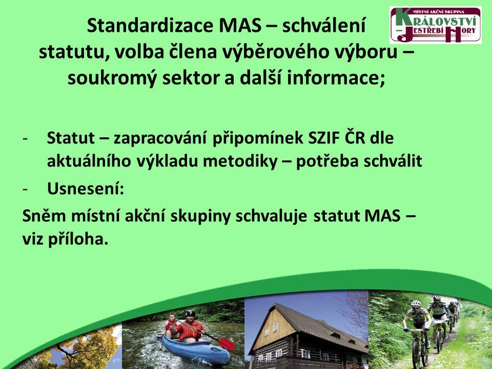 Standardizace MAS – schválení statutu, volba člena výběrového výboru – soukromý sektor a další informace; -Statut – zapracování připomínek SZIF ČR dle