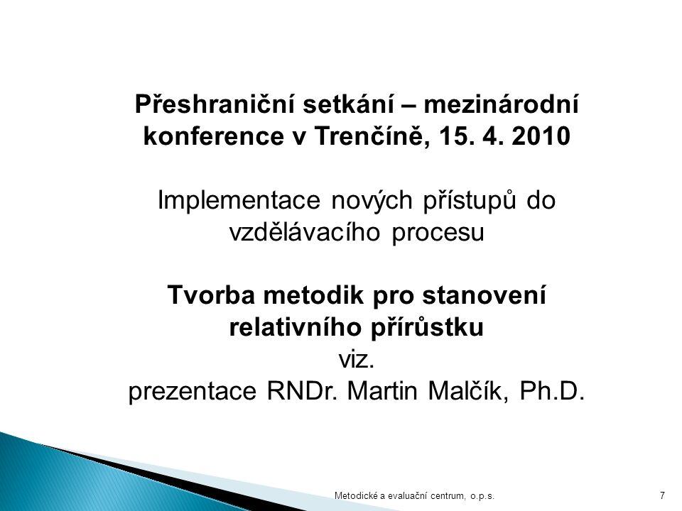 Metodické a evaluační centrum, o.p.s.7 Přeshraniční setkání – mezinárodní konference v Trenčíně, 15. 4. 2010 Implementace nových přístupů do vzdělávac