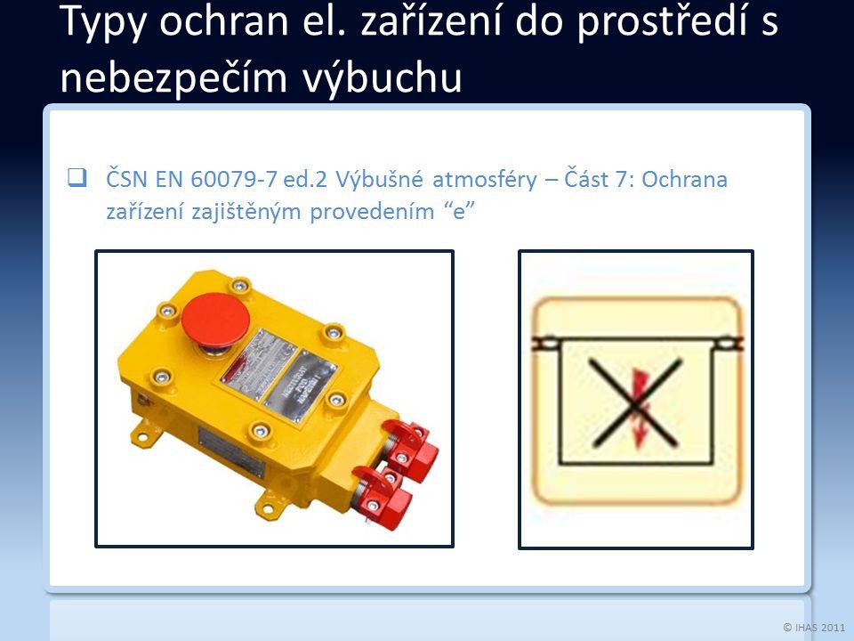 © IHAS 2011  ČSN EN 60079-7 ed.2 Výbušné atmosféry – Část 7: Ochrana zařízení zajištěným provedením e Typy ochran el.