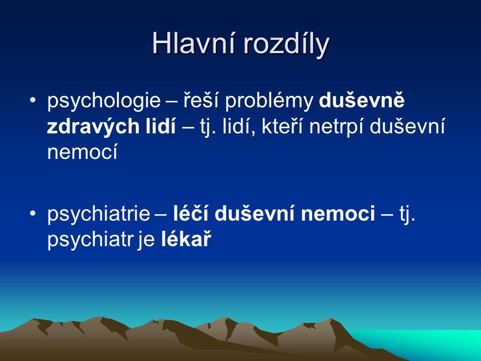 Hlavní rozdíly psychologie – řeší problémy duševně zdravých lidí – tj.