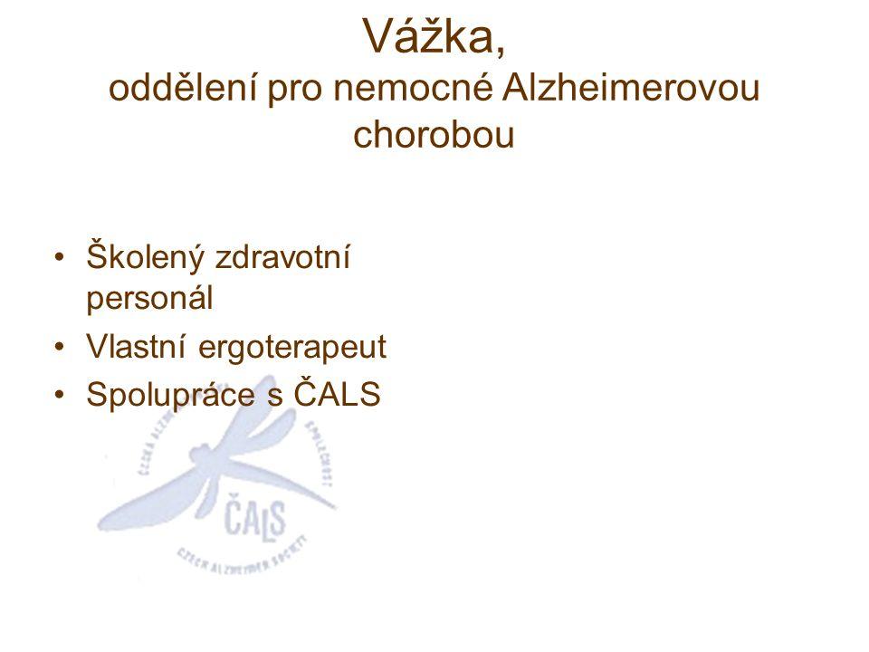 Vážka, oddělení pro nemocné Alzheimerovou chorobou Školený zdravotní personál Vlastní ergoterapeut Spolupráce s ČALS