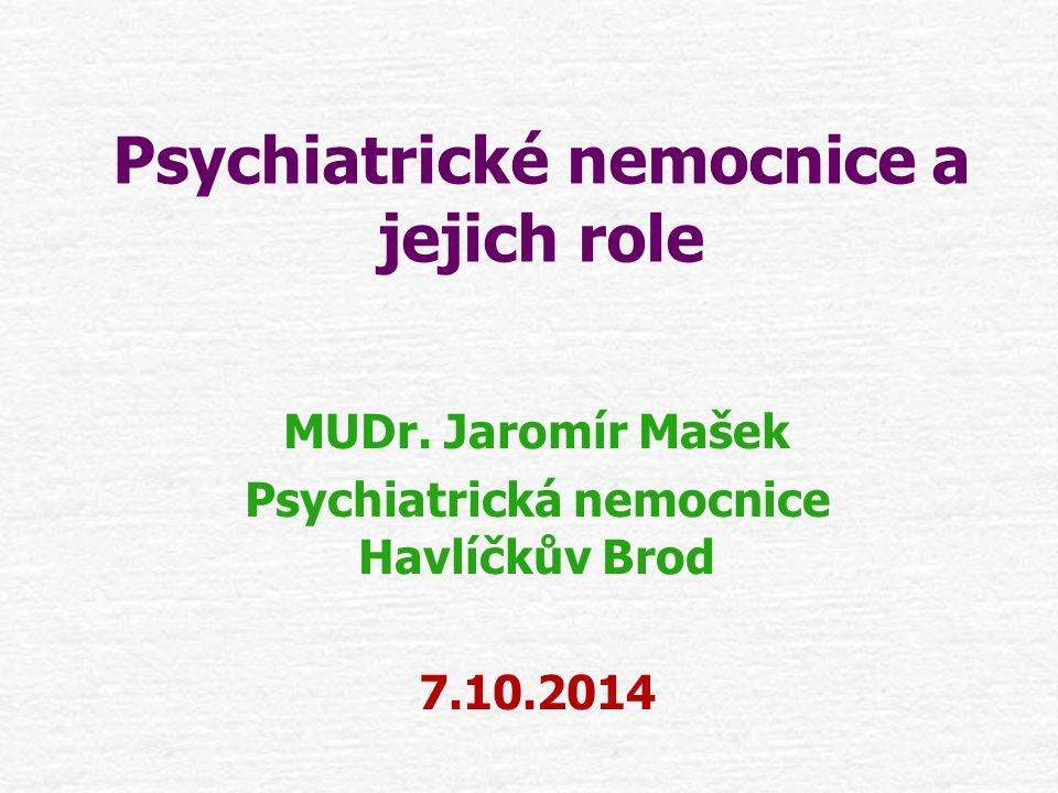Psychiatrické nemocnice a jejich role MUDr. Jaromír Mašek Psychiatrická nemocnice Havlíčkův Brod 7.10.2014
