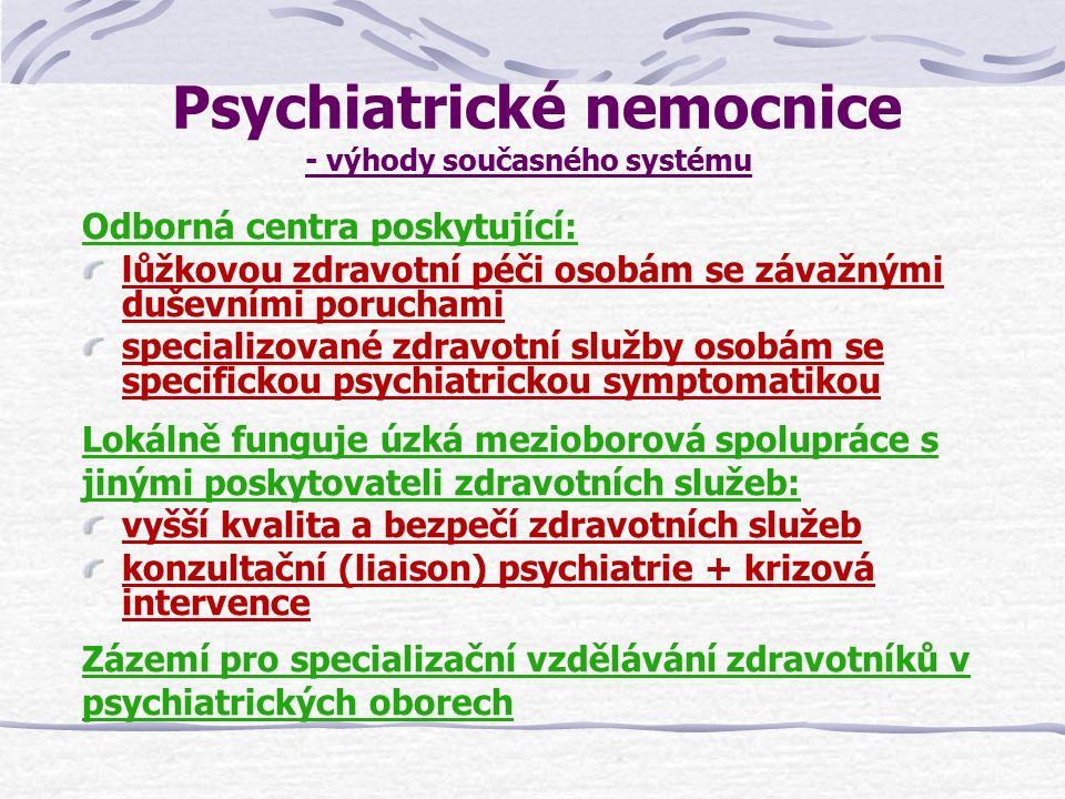 Psychiatrické nemocnice - výhody současného systému Odborná centra poskytující: lůžkovou zdravotní péči osobám se závažnými duševními poruchami specia