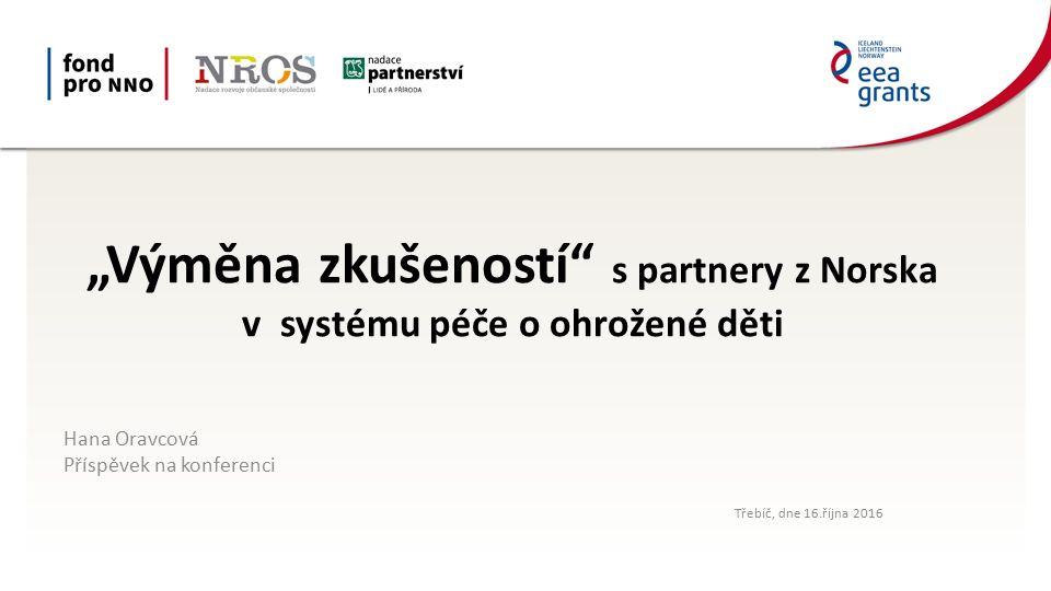 Cíl projektu Přenos zkušeností, know-how a osvědčených postupů od spolupracujících organizací v Norsku s cílem zvýšení kvality poskytovaných služeb v oblasti péče o ohrožené děti a mládež v České republice.