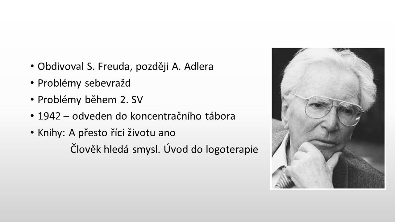 Obdivoval S. Freuda, později A. Adlera Problémy sebevražd Problémy během 2.