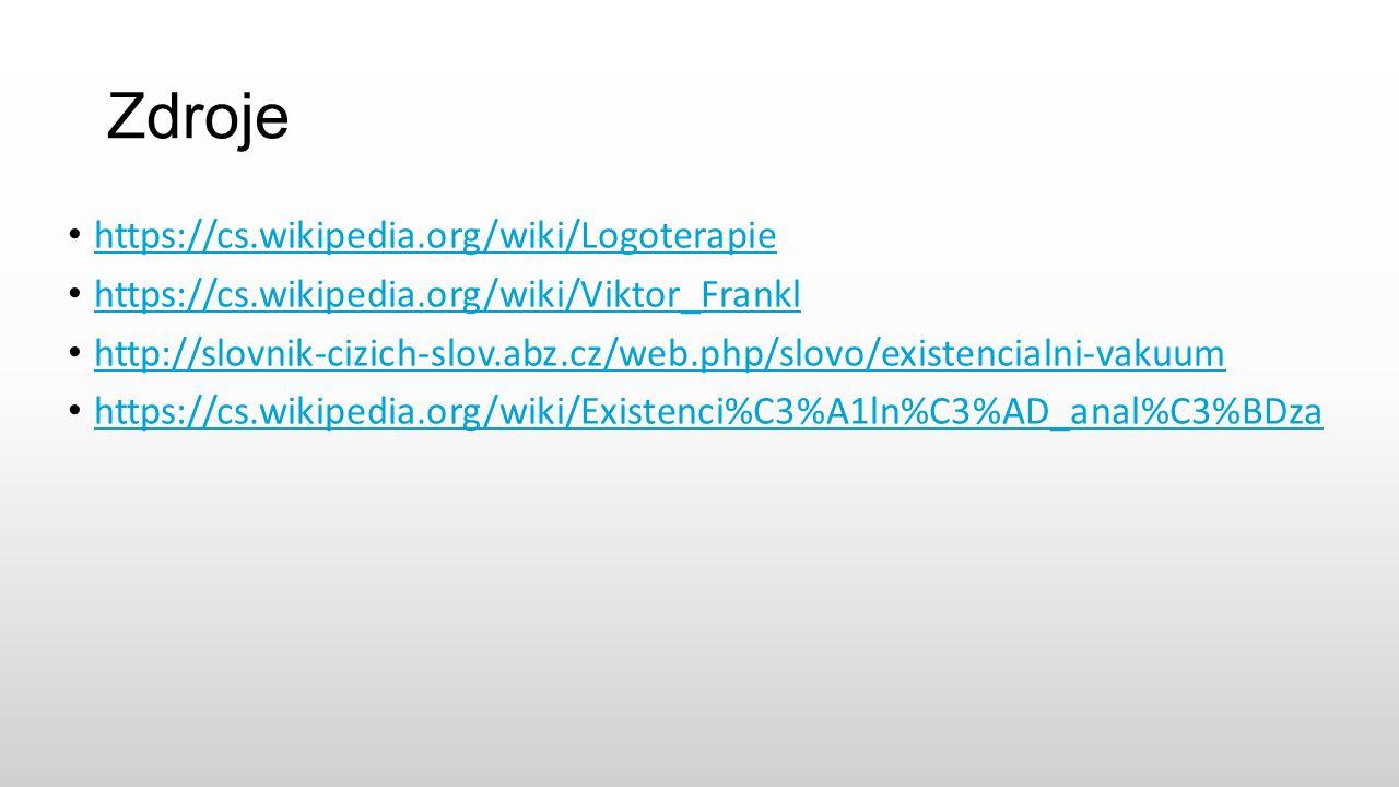 Zdroje https://cs.wikipedia.org/wiki/Logoterapie https://cs.wikipedia.org/wiki/Viktor_Frankl http://slovnik-cizich-slov.abz.cz/web.php/slovo/existencialni-vakuum https://cs.wikipedia.org/wiki/Existenci%C3%A1ln%C3%AD_anal%C3%BDza