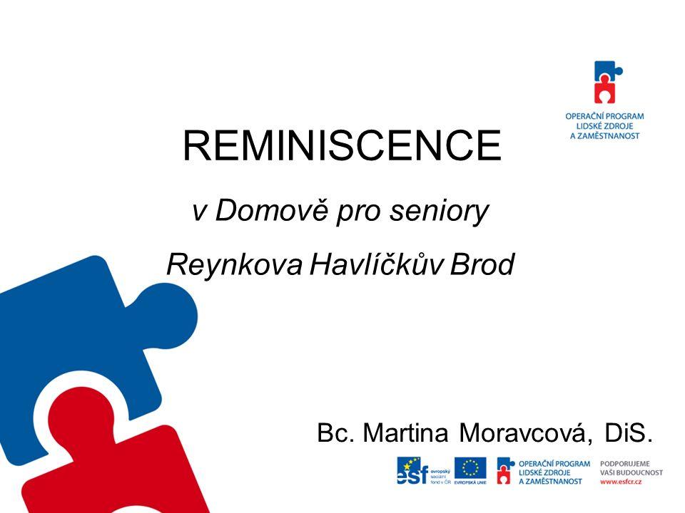 REMINISCENCE v Domově pro seniory Reynkova Havlíčkův Brod Bc. Martina Moravcová, DiS.