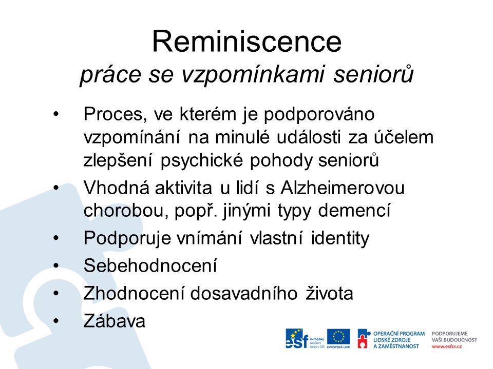 Reminiscence práce se vzpomínkami seniorů Proces, ve kterém je podporováno vzpomínání na minulé události za účelem zlepšení psychické pohody seniorů Vhodná aktivita u lidí s Alzheimerovou chorobou, popř.