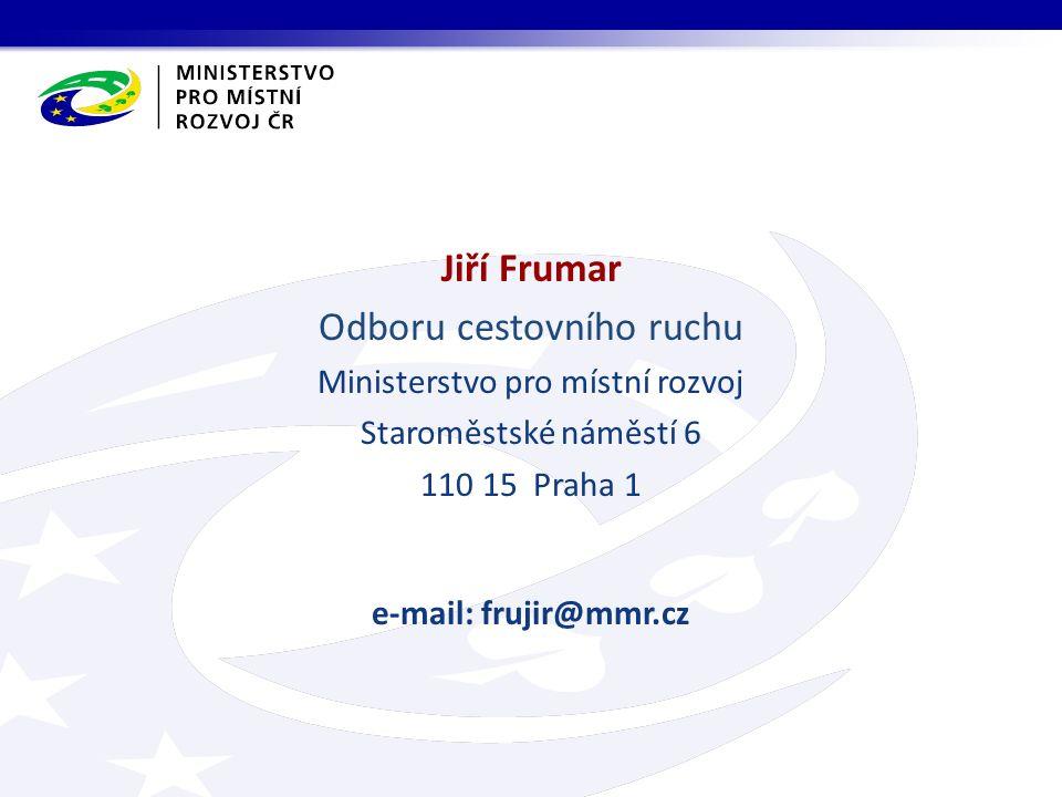 Jiří Frumar Odboru cestovního ruchu Ministerstvo pro místní rozvoj Staroměstské náměstí 6 110 15 Praha 1 e-mail: frujir@mmr.cz