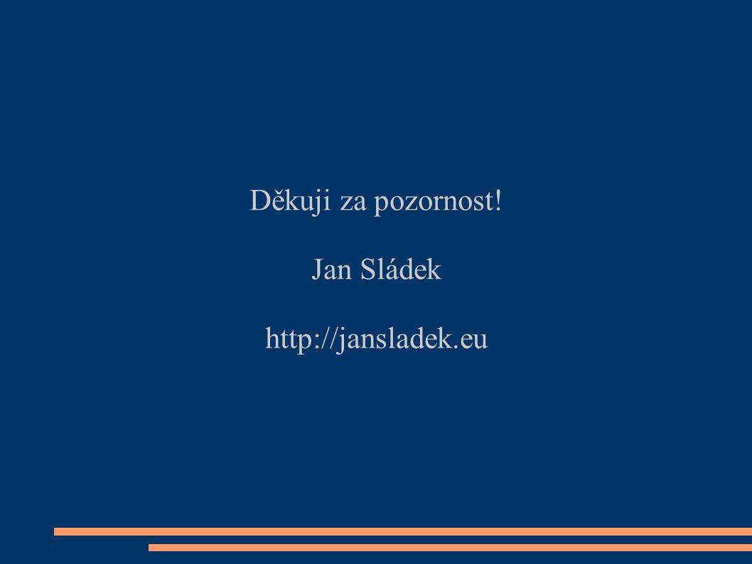 Děkuji za pozornost! Jan Sládek http://jansladek.eu