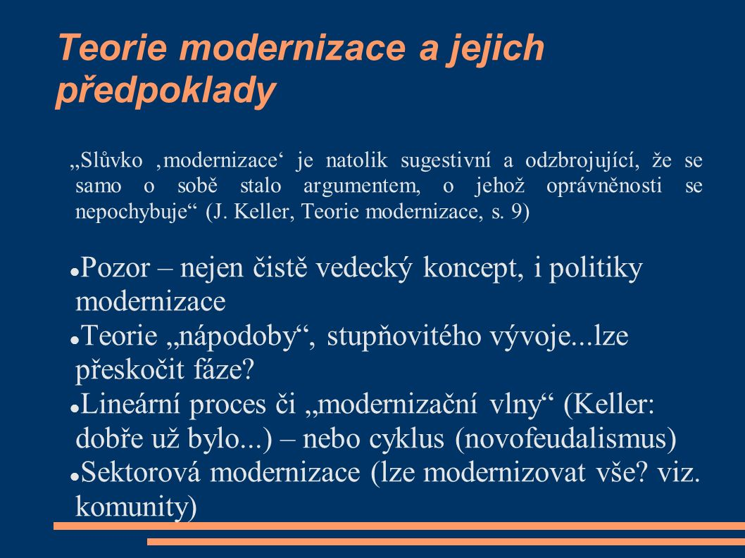 """Teorie modernizace a jejich předpoklady """"Slůvko 'modernizace' je natolik sugestivní a odzbrojující, že se samo o sobě stalo argumentem, o jehož oprávněnosti se nepochybuje (J."""