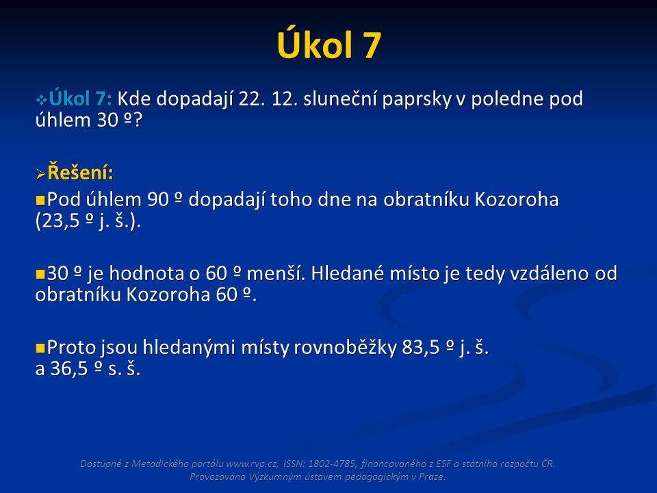 Úkol 7  Úkol 7: Kde dopadají 22. 12. sluneční paprsky v poledne pod úhlem 30 º.