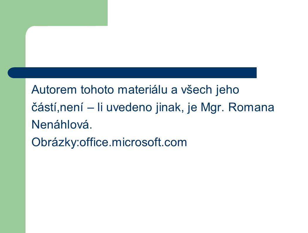 Autorem tohoto materiálu a všech jeho částí,není – li uvedeno jinak, je Mgr. Romana Nenáhlová. Obrázky:office.microsoft.com