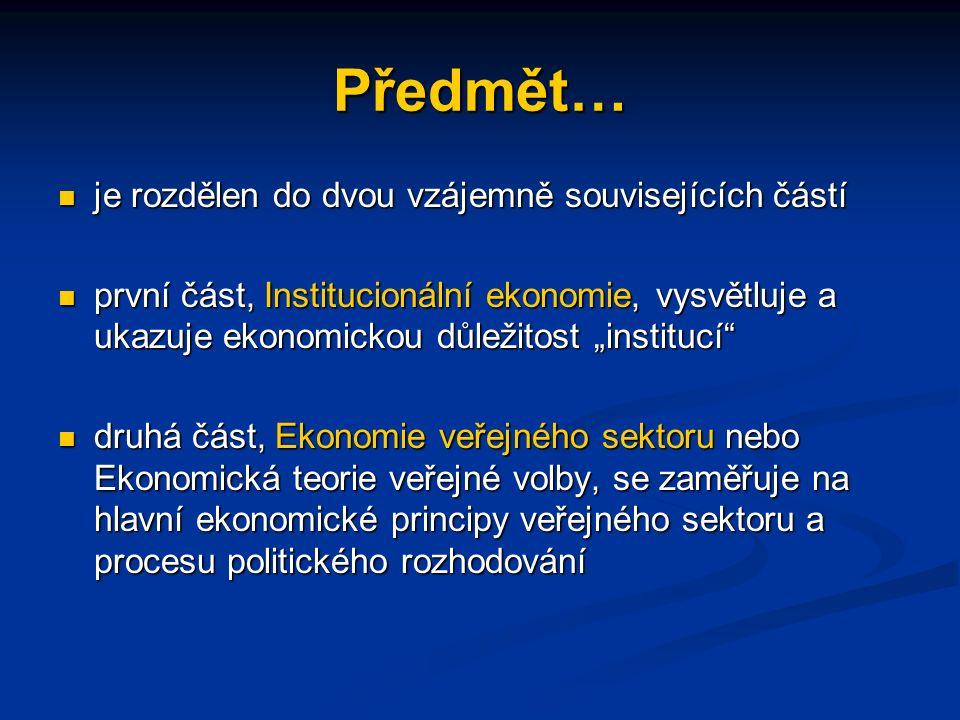 """Předmět… je rozdělen do dvou vzájemně souvisejících částí je rozdělen do dvou vzájemně souvisejících částí první část, Institucionální ekonomie, vysvětluje a ukazuje ekonomickou důležitost """"institucí první část, Institucionální ekonomie, vysvětluje a ukazuje ekonomickou důležitost """"institucí druhá část, Ekonomie veřejného sektoru nebo Ekonomická teorie veřejné volby, se zaměřuje na hlavní ekonomické principy veřejného sektoru a procesu politického rozhodování druhá část, Ekonomie veřejného sektoru nebo Ekonomická teorie veřejné volby, se zaměřuje na hlavní ekonomické principy veřejného sektoru a procesu politického rozhodování"""