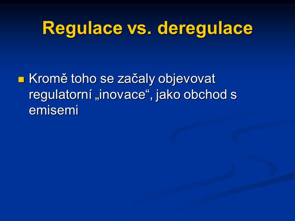 Regulace vs. deregulace Souběžně s deregulací vzniká tendence hodnotit regulatorní návrhy s ohledem na minimalizaci, zjednodušení a zefektivnění regul