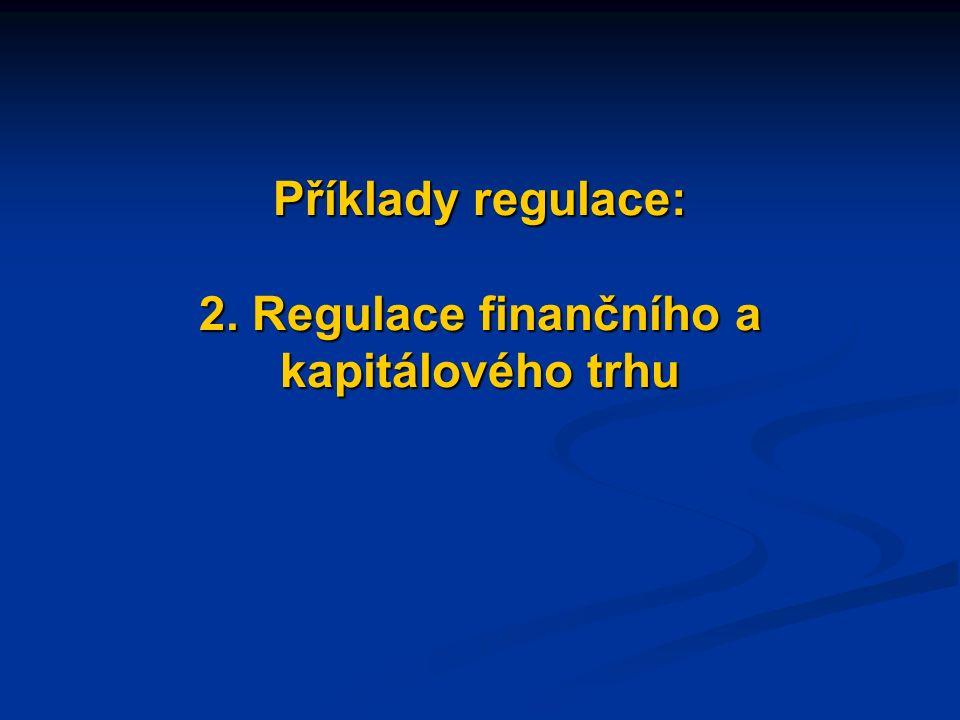 Příklady regulace: 2. Regulace finančního a kapitálového trhu