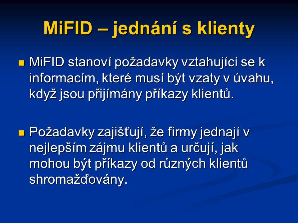 MiFID – jednání s klienty MiFID stanoví požadavky vztahující se k informacím, které musí být vzaty v úvahu, když jsou přijímány příkazy klientů.