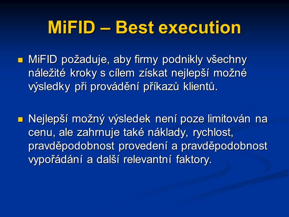 MiFID – Best execution MiFID požaduje, aby firmy podnikly všechny náležité kroky s cílem získat nejlepší možné výsledky při provádění příkazů klientů.