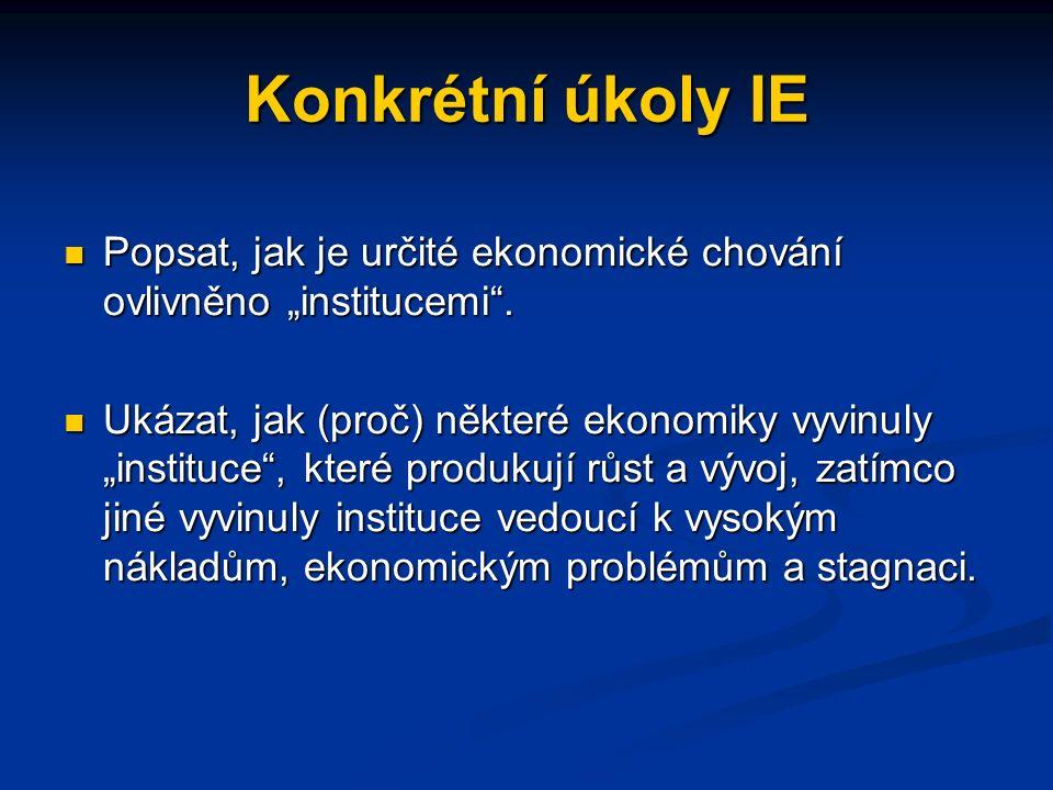 """Konkrétní úkoly IE Popsat, jak je určité ekonomické chování ovlivněno """"institucemi ."""