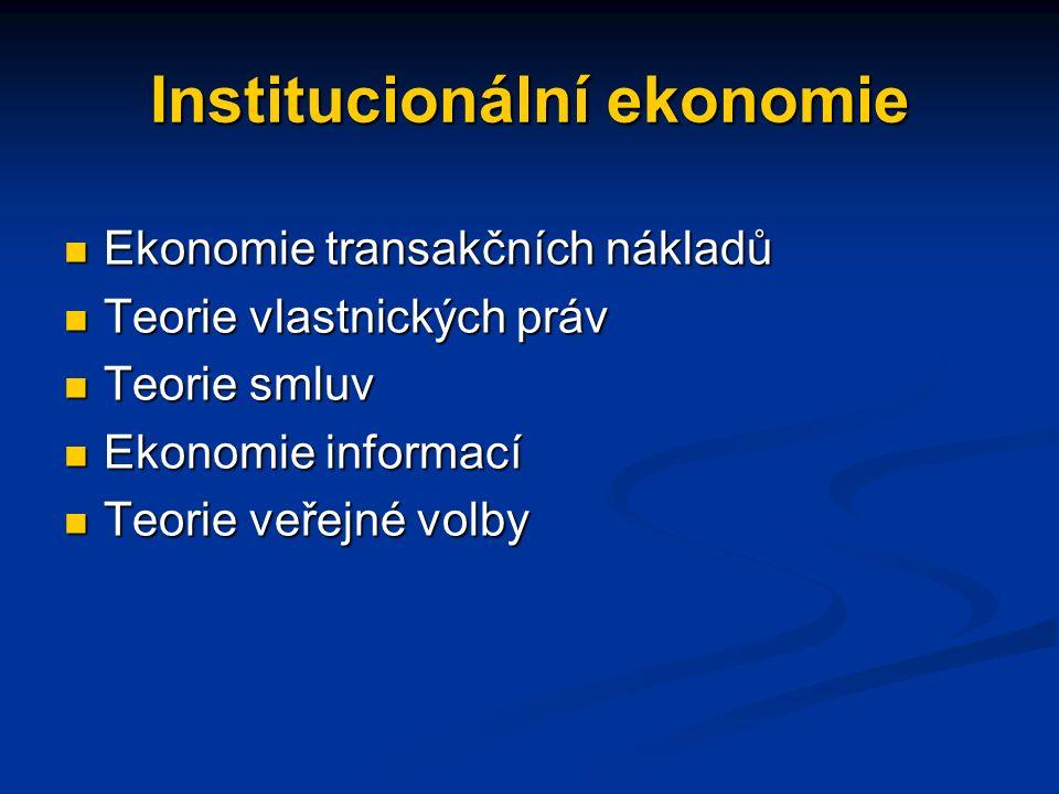 Institucionální ekonomie Ekonomie transakčních nákladů Ekonomie transakčních nákladů Teorie vlastnických práv Teorie vlastnických práv Teorie smluv Teorie smluv Ekonomie informací Ekonomie informací Teorie veřejné volby Teorie veřejné volby