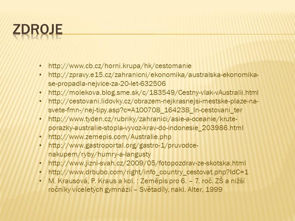 http://www.cb.cz/horni.krupa/hk/cestomanie http://zpravy.e15.cz/zahranicni/ekonomika/australska-ekonomika- se-propadla-nejvice-za-20-let-632506 http://molekova.blog.sme.sk/c/183549/Cestny-vlak-vAustralii.html http://cestovani.lidovky.cz/obrazem-nejkrasnejsi-mestske-plaze-na- svete-fmn-/nej-tipy.asp c=A100708_164238_ln-cestovani_ter http://www.tyden.cz/rubriky/zahranici/asie-a-oceanie/krute- porazky-australie-stopla-vyvoz-krav-do-indonesie_203986.html http://www.zemepis.com/Australie.php http://www.gastroportal.org/gastro-1/pruvodce- nakupem/ryby/humry-a-langusty http://www.jizni-svah.cz/2009/05/fotopozdrav-ze-skotska.html http://www.drbubo.com/right/info_country_cestovat.php IdC=1 M.