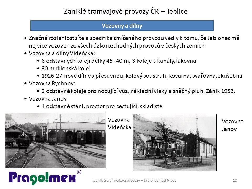 Zaniklé tramvajové provozy ČR – Teplice Zaniklé tramvajové provozy – Jablonec nad Nisou10 Značná rozlehlost sítě a specifika smíšeného provozu vedly k