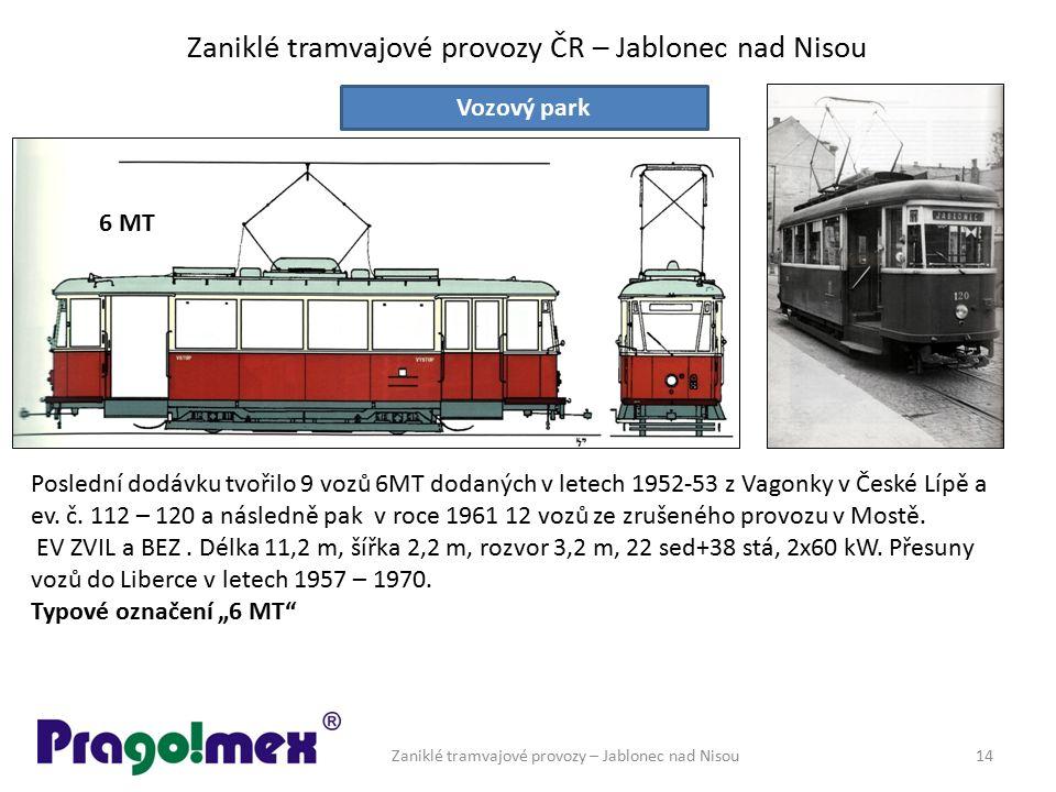 Zaniklé tramvajové provozy ČR – Jablonec nad Nisou Zaniklé tramvajové provozy – Jablonec nad Nisou14 Vozový park Poslední dodávku tvořilo 9 vozů 6MT d