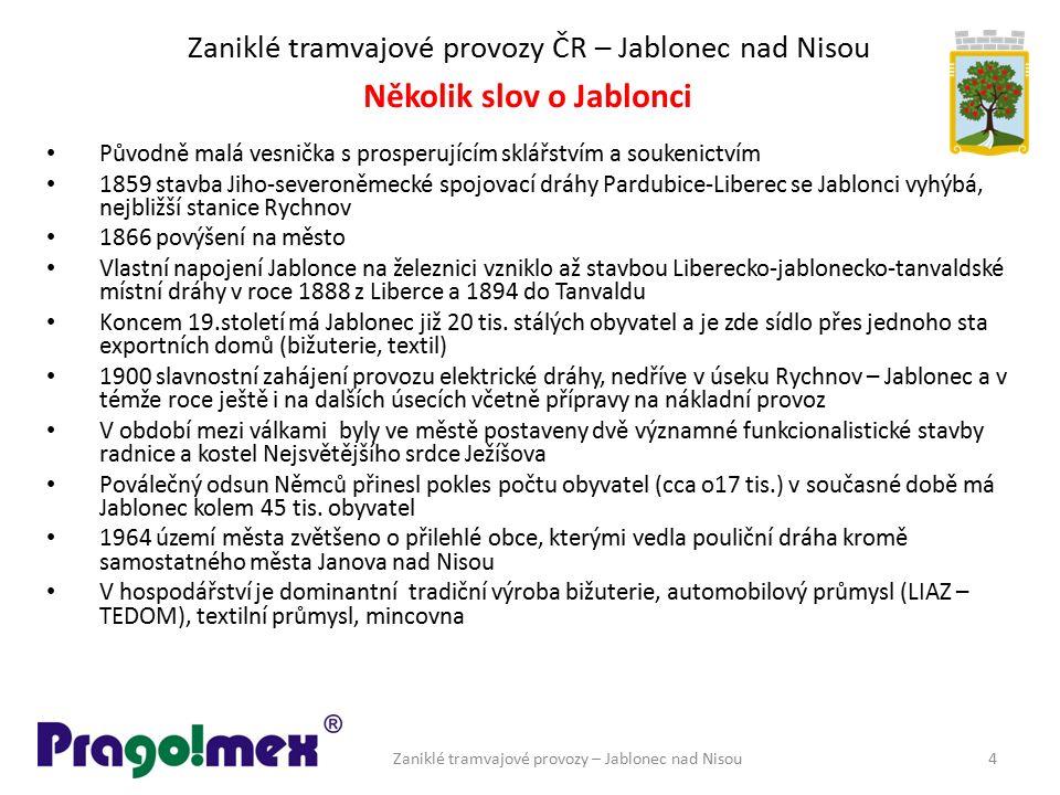 Zaniklé tramvajové provozy ČR – Jablonec nad Nisou Původně malá vesnička s prosperujícím sklářstvím a soukenictvím 1859 stavba Jiho-severoněmecké spoj