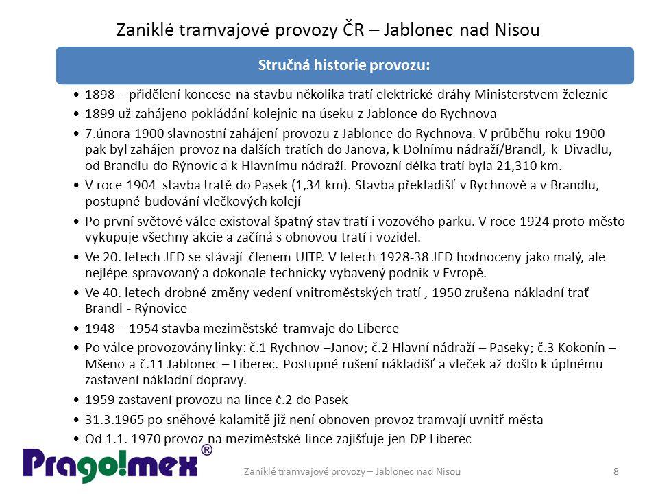 Zaniklé tramvajové provozy ČR – Jablonec nad Nisou Zaniklé tramvajové provozy – Jablonec nad Nisou8 Stručná historie provozu: 1898 – přidělení koncese