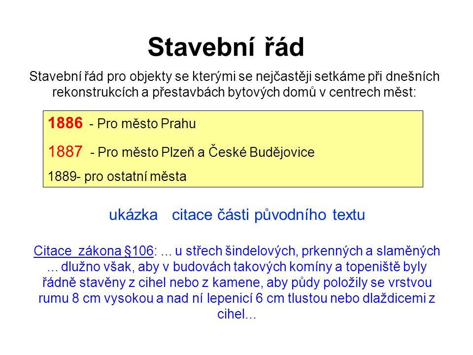 Stavební řád 1886 - Pro město Prahu 1887 - Pro město Plzeň a České Budějovice 1889- pro ostatní města Stavební řád pro objekty se kterými se nejčastěj