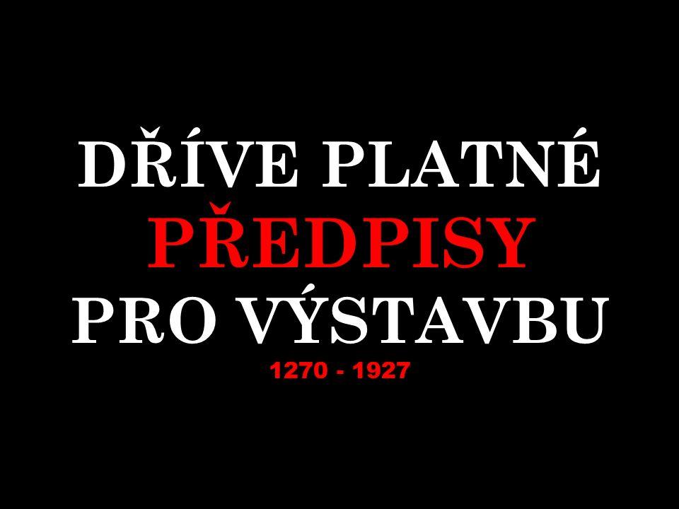 DŘÍVE PLATNÉ PŘEDPISY PRO VÝSTAVBU 1270 - 1927